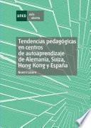 Libro de Tendencias Pedagógicas En Centros De Autoaprendizaje De Alemania, Suiza, Hong Kong Y España