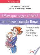 Libro de ¿hay Que Coger Al Bebé En Brazos Cuando Llora?
