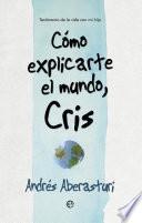Libro de Cómo Explicarte El Mundo, Cris