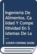Libro de Ingeniería De Alimentos, Calidad Y Competitividad En Sistemas De La Pequeña Industria Alimentaria Con Énfasis En América Latina Y El Caribe