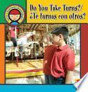 Libro de Do You Take Turns?/te Turnas Con Otros?