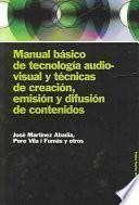 Libro de Manual Básico De Tecnología Audiovisual Y Técnicas De Creación, Emisión Y Difusión De Contenidos
