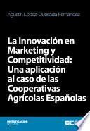 Libro de La Innovación En Marketing Y Competitividad: Una Aplicación Al Caso De Las Cooperativas Agrícolas Españolas