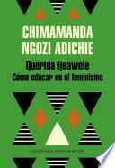 Libro de Querida Ijeawele. Cómo Educar En El Feminismo