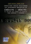 Libro de Infracciones Penales Relacionadas Con Instrumentos Mercantiles De Crédito Y Débito: El Peligro Del Dinero De Plástico Para Empresas Y Usuarios