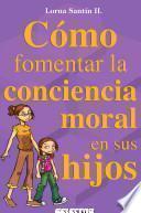 Libro de Cómo Fomentar La Conciencia Moral En Sus Hijos
