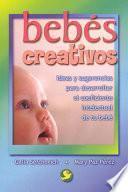 Libro de Bebes Creativos: Ideas Y Sugerencias Para Desarrollar El Coeficiente Intelectual De Tu Bebe