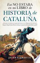 Libro de Eso No Estaba En Mi Libro De Historia De Cataluña