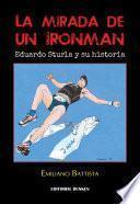 Libro de La Mirada De Un Ironman. Eduardo Sturla Y Su Historia
