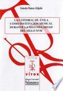 Libro de La Catedral De Ávila Como Institución Musical Durante La Segunda Mitad Del Siglo Xvii