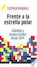 Libro de Frente A La Estrella Polar: Colombia Y Estados Unidos Desde 1974
