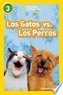 Libro de National Geographic Readers: Los Gatos Vs. Los Perros (cats Vs. Dogs)
