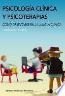 Libro de Psicología Clínica Y Psicoterapias. Cómo Orientarse En La Jungla Clínica
