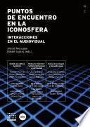 Libro de Puntos De Encuentro En La Iconosfera. Interacciones En El Audiovisual