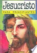 Libro de Jesucristo Para Principiantes / Jesus Christ For Beginners