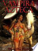 Libro de Vampira Azteca: Dioses Sedientos De Sangre (vampiros   Español)