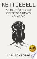 Libro de Kettlebell: Ponte En Forma Con Ejercicios Simples Y Eficaces