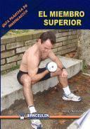 Libro de Guía Práctica De Musculación: El Miembro Superior