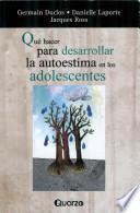 Libro de Que Hacer Para Desarrollar La Autoestima En Adolescentes / How To Build Self Esteem In Adolescents