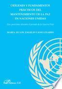Libro de Orígenes Y Fundamentos Prácticos Del Mantenimiento De La Paz En Las Naciones Unidas.
