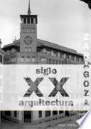 Libro de Zaragoza. Arquitectura. Siglo Xx. Catálogo