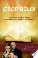 Libro de Escribelo!: El Libro Que Tienes En Mente Puedes Hacerlo Realidad En Solo 90 Dias.