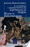 Libro de La Verdadera Y Singular Historia De La Princesa Y El Dragón / Besos Para Le Bella Durmiente