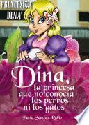 Libro de Dina, La Princesa Que No Conocía Los Perros Ni Los Gatos