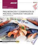 Libro de Manual. Preelaboración Y Conservación De Pescados, Crustáceos Y Moluscos (uf0064). Certificados De Profesionalidad. Cocina (hotr0408)