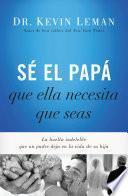 Libro de Sé El Papá Que Ella Necesita Que Seas