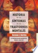 Libro de Historia De Los Síntomas De Los Trastornos Mentales. La Psicopatología Descriptiva Desde El Siglo Xix