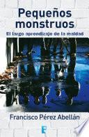 Libro de Pequeños Monstruos. El Largo Aprendizaje De La Maldad