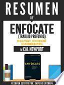 Libro de Resumen De  Enfócate (trabajo Profundo): Reglas Para El Éxito Enfocado En Un Mundo Disperso – De Cal Newport