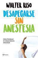 Libro de Desapegarse Sin Anestesia (edición Mexicana)