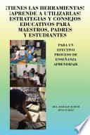 Libro de ¡tienes Las Herramientas! ¡aprende A Utilizarlas! Estrategias Y Consejos Para Maestros, Padres Y Estudiantes