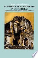 Libro de El Gtico Y El Renacimiento En Las Antillas