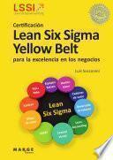 Libro de Certificación Lean Six Sigma Yellow Belt Para La Excelencia En Los Negocios