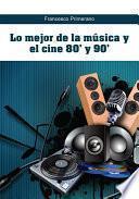 Libro de Lo Mejor De La Música Y El Cine 80  Y 90