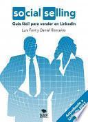 Libro de Social Selling: Guía Fácil Para Vender En Linkedin. (actualizado A Likendin 2017)
