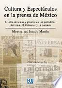 Libro de Cultura Y Espectáculos En La Prensa Mexicana. Estudio De Temas Y Géneros En Los Periódicos Reforma, La Jornada Y El Universal