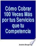 Libro de Como Cobrar 100 Veces Mas Por Tus Servicios Que Tus Competencias