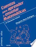 Libro de Cuentos Para Aprender Y Enseñar Matemáticas : En Educación Infantil