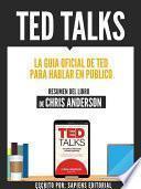 Libro de Ted Talks: La Guia Oficial De Ted Para Hablar En Publico