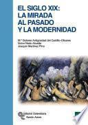 Libro de El Siglo Xix: La Mirada Al Pasado Y La Modernidad
