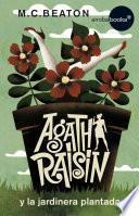 Libro de Agatha Raisin Y La Jardinera Plantada