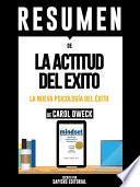 Libro de Resumen De  La Actitud Del Exito: La Nueva Psicologia Del Exito   De Carol Dweck