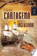 Libro de El Día Que Cartagena Derrotó A Inglaterra