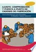 Libro de Ajuste, Comprobacion Y Puesta A Punto De Cadenas De Fabricacion: Guia De Procedimientos Para El Instalador De Maquinas Y Equipos Industriales.