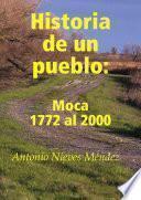 Libro de Historia De Un Pueblo: Moca 1772 Al 2000
