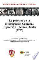 Libro de La Práctica De La Investigación Criminal: Inspección Técnico Ocular (ito)